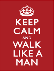 keep-calm-and-walk-like-a-man